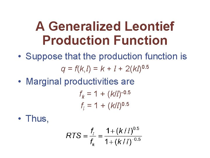 A Generalized Leontief Production Function • Suppose that the production function is q =