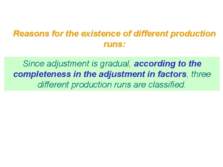Reasons for the existence of different production runs: Since adjustment is gradual, according to