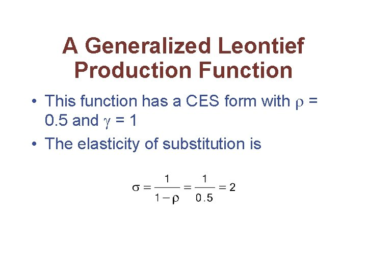 A Generalized Leontief Production Function • This function has a CES form with =