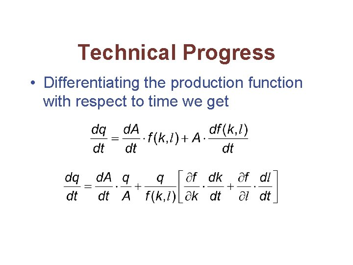 Technical Progress • Differentiating the production function with respect to time we get