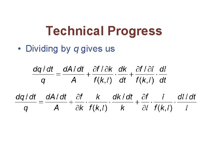 Technical Progress • Dividing by q gives us