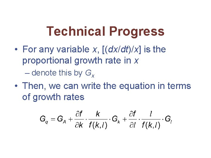Technical Progress • For any variable x, [(dx/dt)/x] is the proportional growth rate in