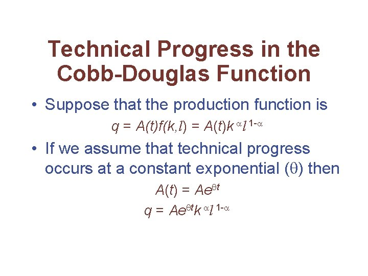 Technical Progress in the Cobb-Douglas Function • Suppose that the production function is q