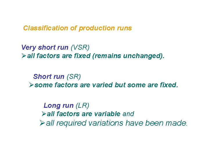 Classification of production runs Very short run (VSR) Øall factors are fixed (remains unchanged).