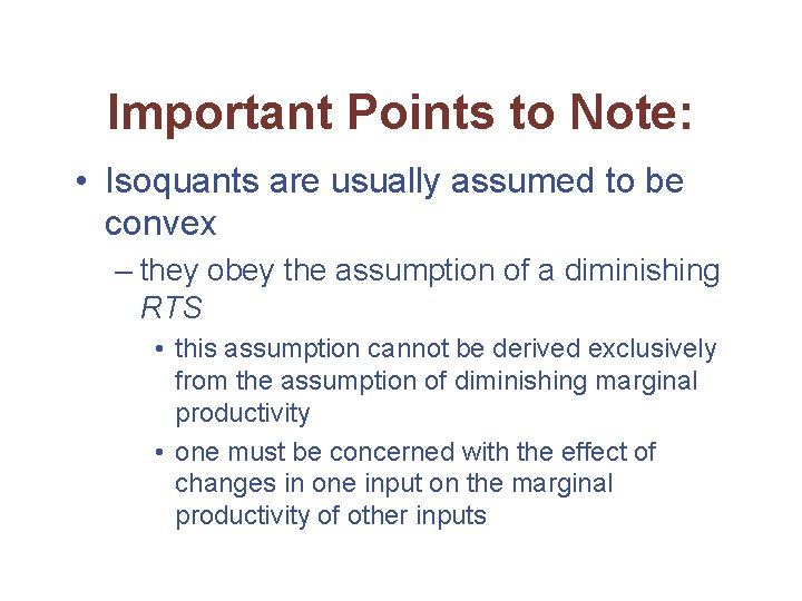 Important Points to Note: • Isoquants are usually assumed to be convex – they