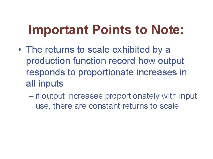 Important Points to Note: • The returns to scale exhibited by a production function