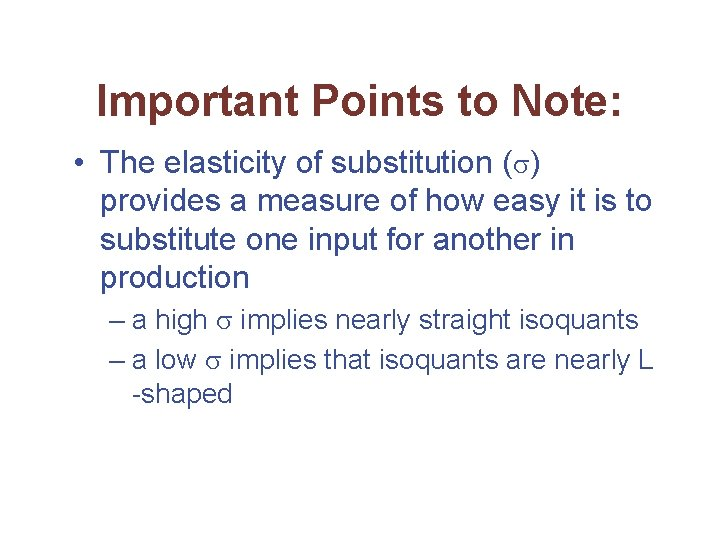 Important Points to Note: • The elasticity of substitution ( ) provides a measure