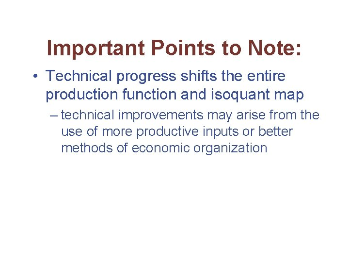 Important Points to Note: • Technical progress shifts the entire production function and isoquant