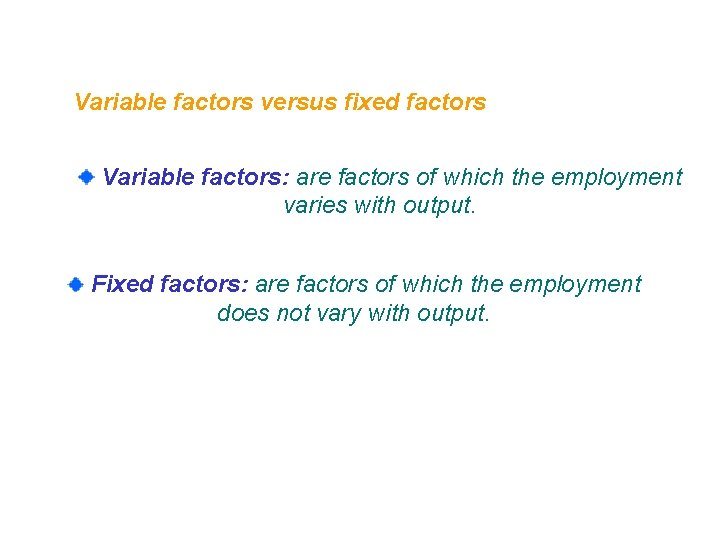 Variable factors versus fixed factors Variable factors: are factors of which the employment varies