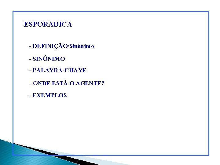 ESPORÁDICA - DEFINIÇÃO/Sinônimo - SINÔNIMO - PALAVRA-CHAVE - ONDE ESTÁ O AGENTE? - EXEMPLOS