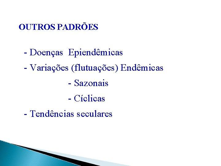 OUTROS PADRÕES - Doenças Epiendêmicas - Variações (flutuações) Endêmicas - Sazonais - Cíclicas -