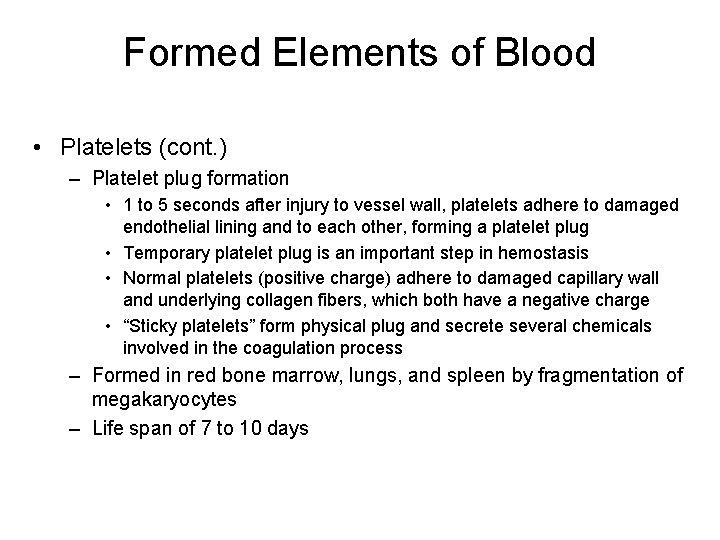 Formed Elements of Blood • Platelets (cont. ) – Platelet plug formation • 1