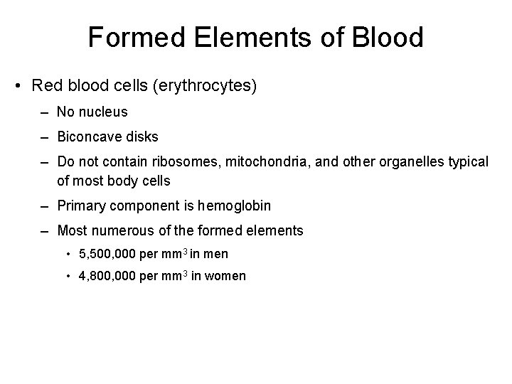 Formed Elements of Blood • Red blood cells (erythrocytes) – No nucleus – Biconcave