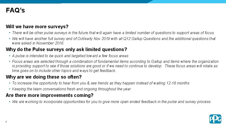 FAQ's Will we have more surveys? • There will be other pulse surveys in