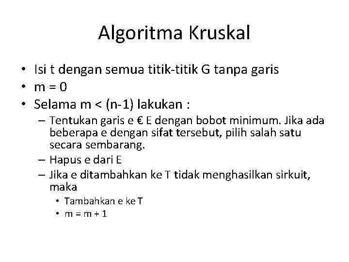 Algoritma Kruskal • Isi t dengan semua titik-titik G tanpa garis • m=0 •