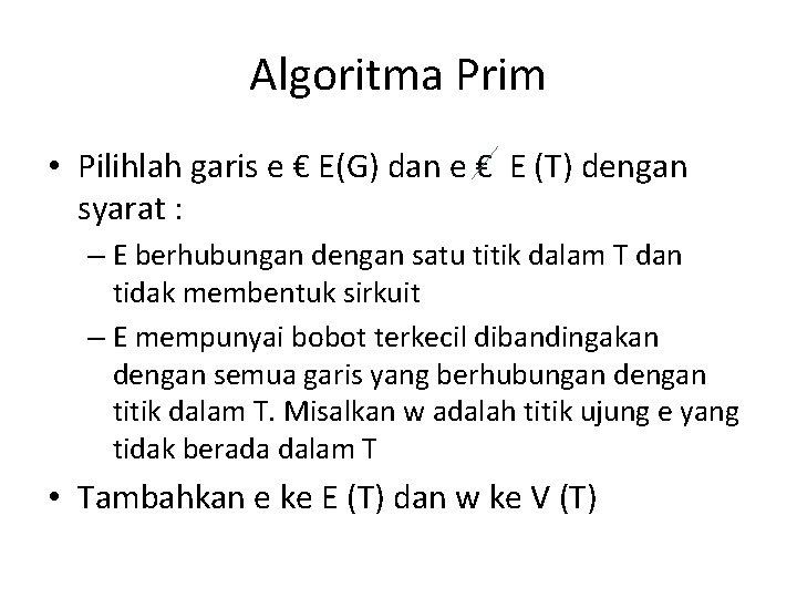 Algoritma Prim • Pilihlah garis e € E(G) dan e € E (T) dengan