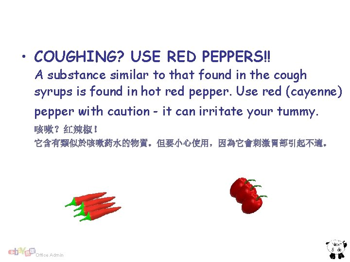 • COUGHING? USE RED PEPPERS!! A substance similar to that found in the