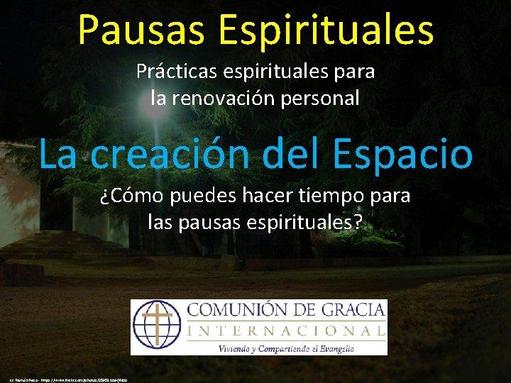 Pausas Espirituales Prácticas espirituales para la renovación personal La creación del Espacio ¿Cómo puedes
