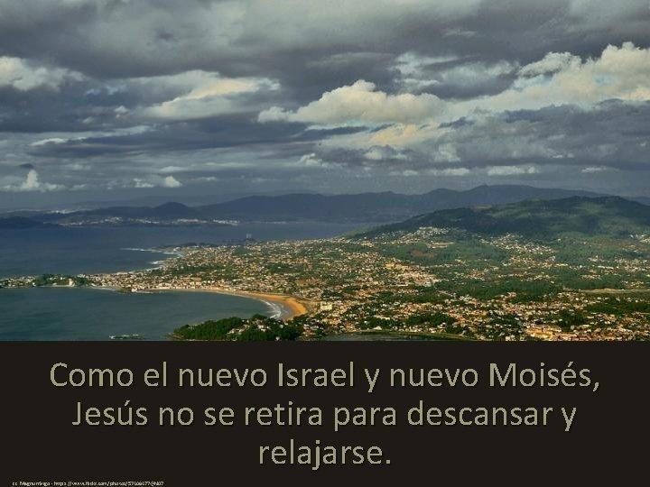 Como el nuevo Israel y nuevo Moisés, Jesús no se retira para descansar y