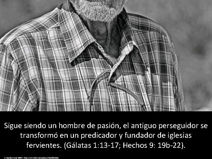 Sigue siendo un hombre de pasión, el antiguo perseguidor se transformó en un predicador