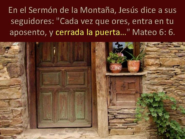 """En el Sermón de la Montaña, Jesús dice a sus seguidores: """"Cada vez que"""