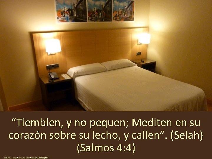 """""""Tiemblen, y no pequen; Mediten en su corazón sobre su lecho, y callen"""". (Selah)"""