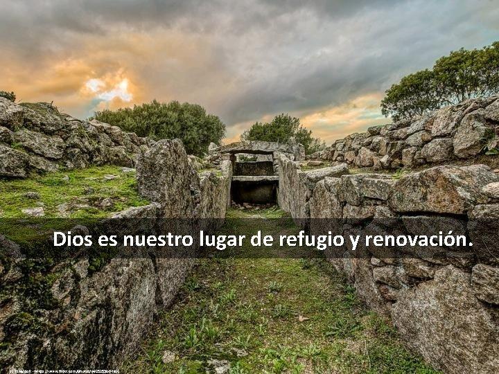 Dios es nuestro lugar de refugio y renovación. cc: Rinaldo R - https: //www.
