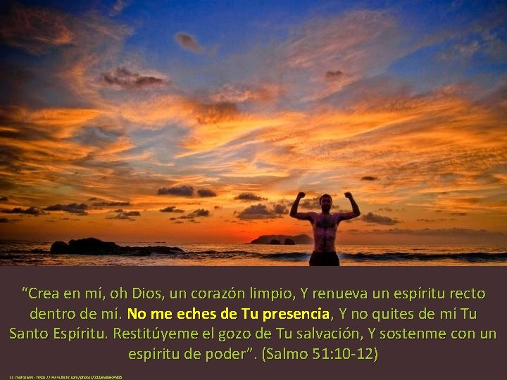 """""""Crea en mí, oh Dios, un corazón limpio, Y renueva un espíritu recto dentro"""