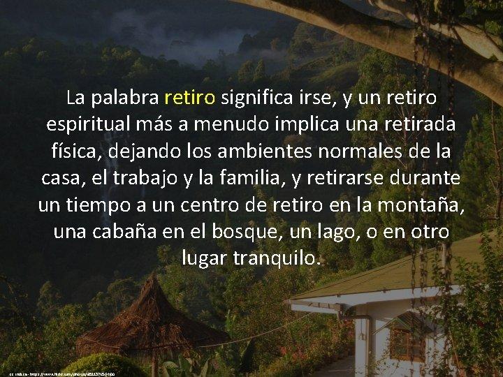 La palabra retiro significa irse, y un retiro espiritual más a menudo implica una