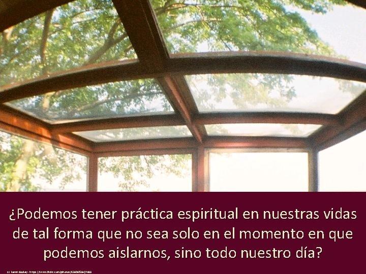 ¿Podemos tener práctica espiritual en nuestras vidas de tal forma que no sea solo