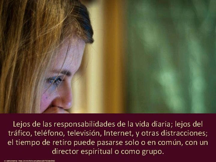 Lejos de las responsabilidades de la vida diaria; lejos del tráfico, teléfono, televisión, Internet,