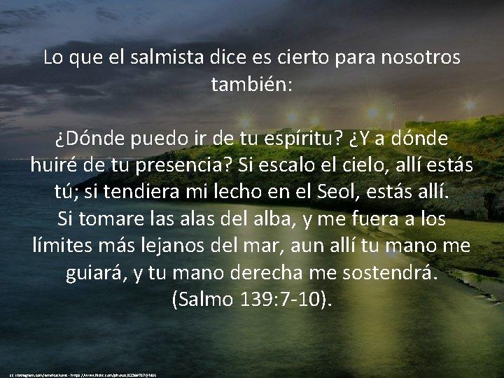Lo que el salmista dice es cierto para nosotros también: ¿Dónde puedo ir de