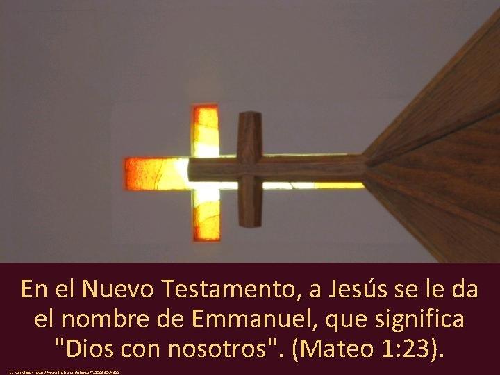 En el Nuevo Testamento, a Jesús se le da el nombre de Emmanuel, que