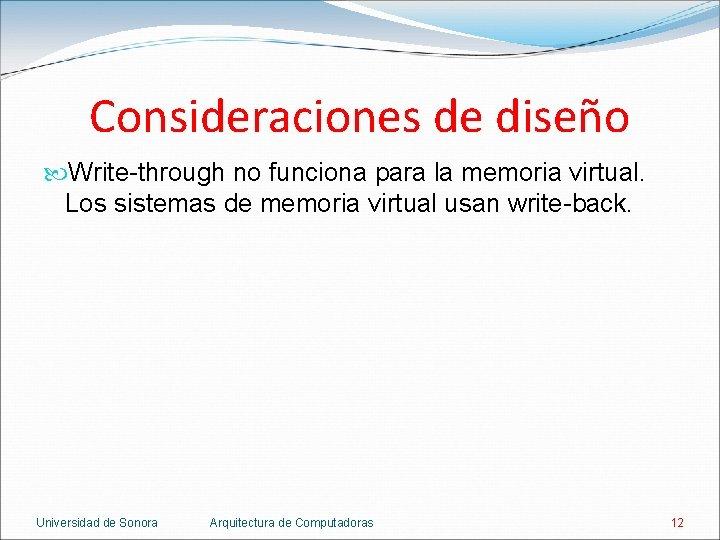 Consideraciones de diseño Write-through no funciona para la memoria virtual. Los sistemas de memoria