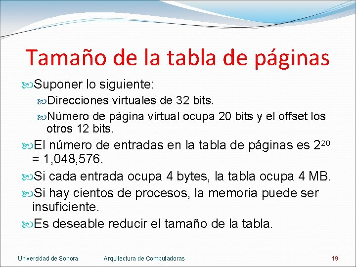 Tamaño de la tabla de páginas Suponer lo siguiente: Direcciones virtuales de 32 bits.