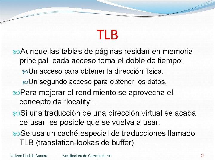 TLB Aunque las tablas de páginas residan en memoria principal, cada acceso toma el
