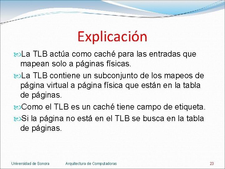 Explicación La TLB actúa como caché para las entradas que mapean solo a páginas