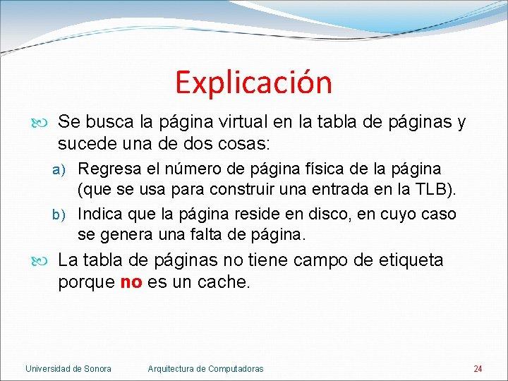 Explicación Se busca la página virtual en la tabla de páginas y sucede una