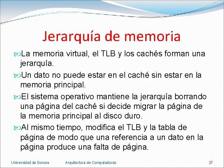 Jerarquía de memoria La memoria virtual, el TLB y los cachés forman una jerarquía.