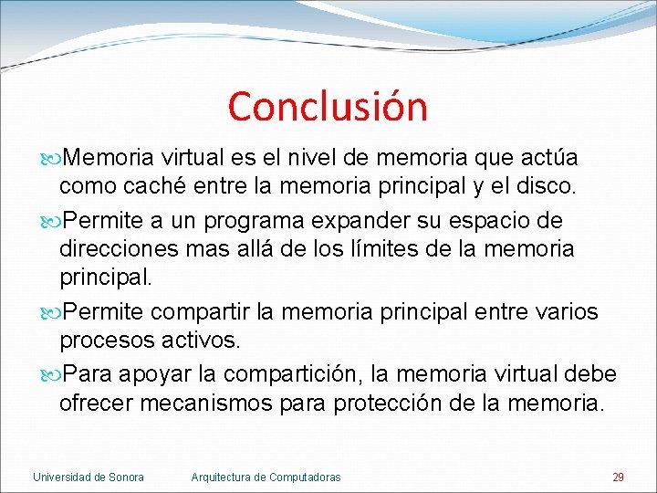 Conclusión Memoria virtual es el nivel de memoria que actúa como caché entre la