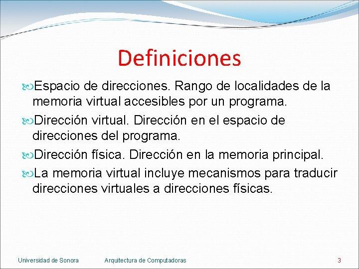Definiciones Espacio de direcciones. Rango de localidades de la memoria virtual accesibles por un