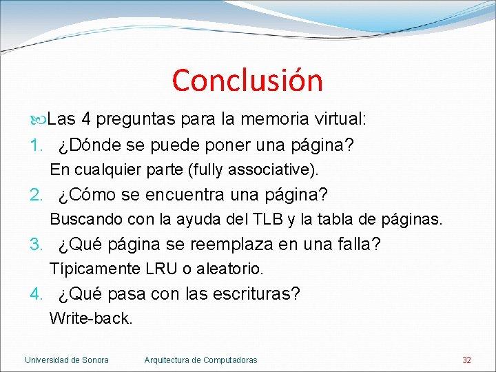 Conclusión Las 4 preguntas para la memoria virtual: 1. ¿Dónde se puede poner una