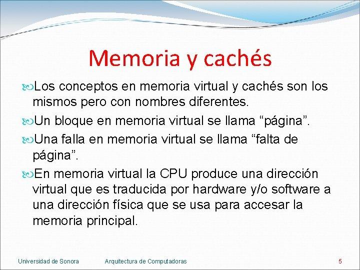 Memoria y cachés Los conceptos en memoria virtual y cachés son los mismos pero