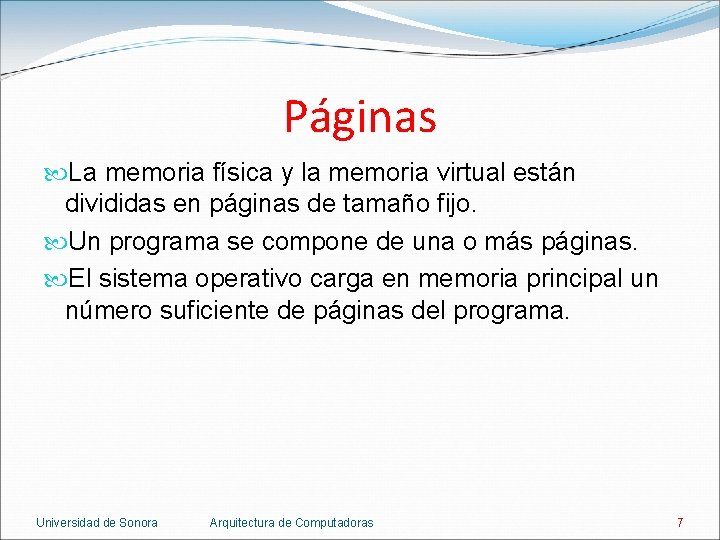 Páginas La memoria física y la memoria virtual están divididas en páginas de tamaño