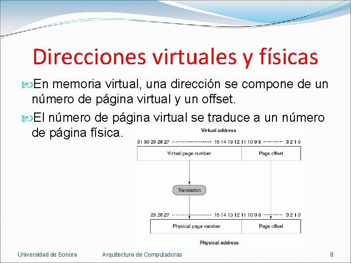 Direcciones virtuales y físicas En memoria virtual, una dirección se compone de un número