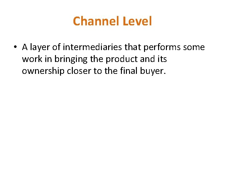 Channel Level • A layer of intermediaries that performs some work in bringing the