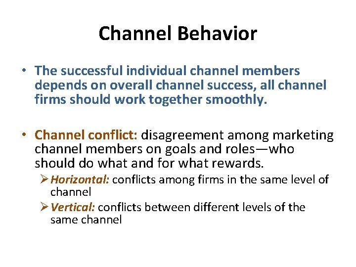 Channel Behavior • The successful individual channel members depends on overall channel success, all