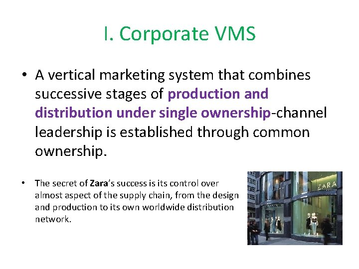 I. Corporate VMS • A vertical marketing system that combines successive stages of production