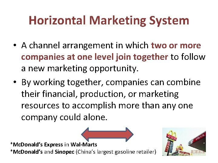 Horizontal Marketing System • A channel arrangement in which two or more companies at
