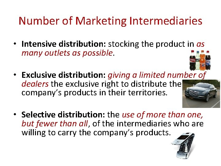 Number of Marketing Intermediaries • Intensive distribution: stocking the product in as many outlets